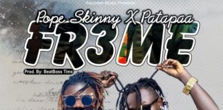 Pope Skinny - Fr3me Ft Patapaa (Prod By BeatsBoss Tims)