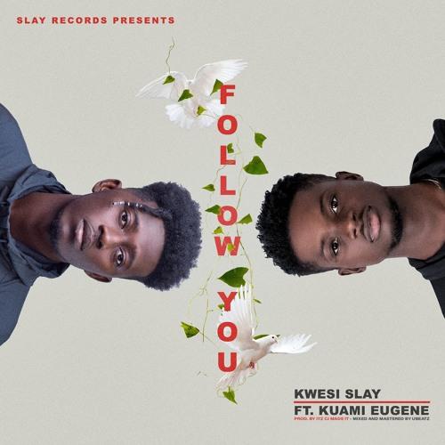 Kwesi Slay Ft. Kuame Eugene – Follow You (Prod. By Itz CJ Made It)