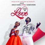 Ashley Chuks Ft. Kuami Eugene – Show Me Love (Prod. MOG Beatz)
