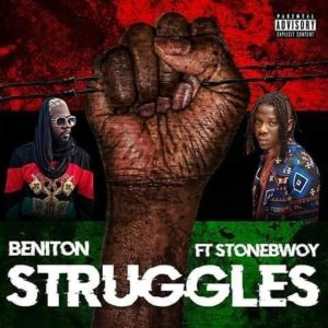 Beniton Ft. StoneBwoy – Struggles (Prod. By Mad A Road Productions)