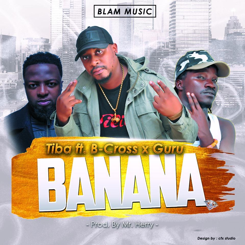 Tiba Ft. Guru x B-Cross – Banana (Prod. By Mr. Herry)