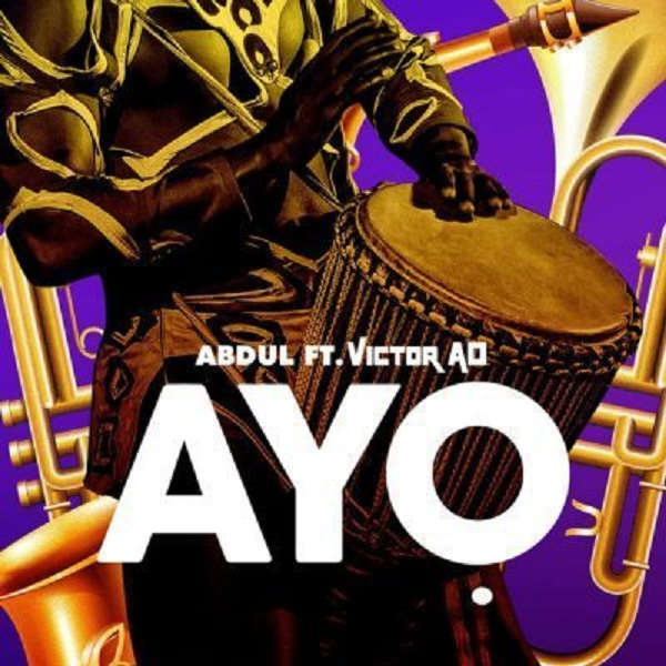 Abdul Ft. Victor AD – Ayo (Prod. By Nash)