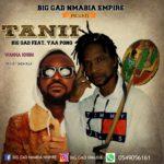 Big Gad Ft. Yaa Pono – Tanii (Prod. By Shem Raji)