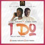 Qweku Asikuma Ft. Kobina Fante – I Do (Prod. By Target Music)
