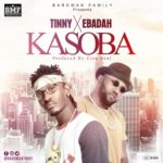 Tinny Ft. Ebadah – Kasoba (Prod. By Zion Beatz)