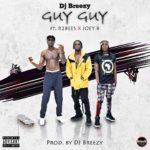 DJ Breezy Ft. Mugeez (R2bees) & Joey B – Guy Guy (Prod. By DJ Breezy)