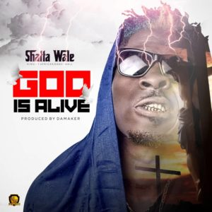 Shatta Wale – God Is Alive (Ghana Police Diss) (Prod. By Da Maker)
