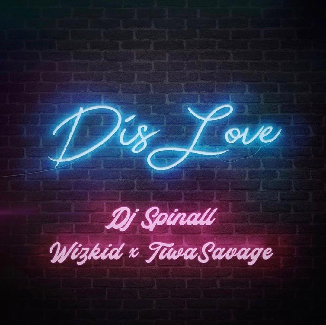 Download: DJ Spinall Ft. Wizkid x Tiwa Savage – Dis Love