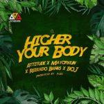 Mayorkun x Reekado Banks x Attitude x BOJ – Higher Your Body (Prod. By Tuzi)