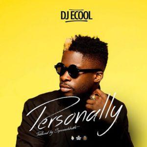 Download: DJ Ecool – Personally (Prod. By Speroach Beatz)