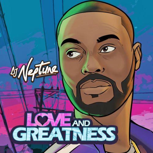 Download: DJ Neptune – Love and Greatness EP (Full Album)
