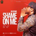 Dr Cryme – Shame On Me (Prod. By Forqzy Beatz)