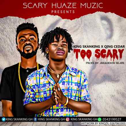 King Skanking Ft. Qing Cedar – Too Scary (Prod. By Amagidon Beatz)