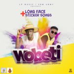 Long Face Ft. Sticker Songs – Wobeti (Prod. By Opemfoo)