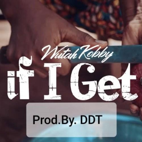 Wutah Kobby – If I Get (Prod. By DDT)