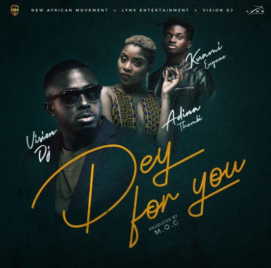 Vision DJ Ft. Kuami Eugene & Adina – Dey For You (Prod. By MOG Beatz)