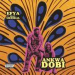 Download: Efya Ft. Medikal – Ankwa Dobi (Prod. By Dare Mame Beatz)