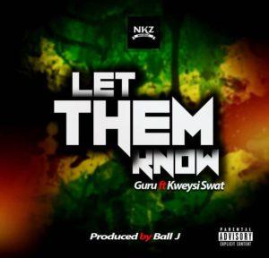 Download: Guru Ft. Kweysi Swat – Let Them Know (Prod. by  Ball J)