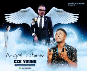 Eze Young – ANGEL OBINIM (Prod. By Eze Young)