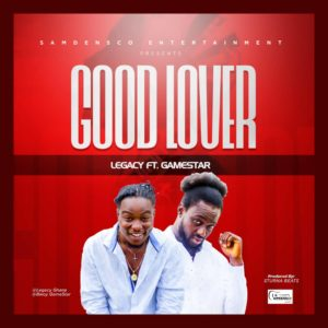 Legacy Gh Ft. Game Star – Good Lover (Prod By Sturna Beatz)