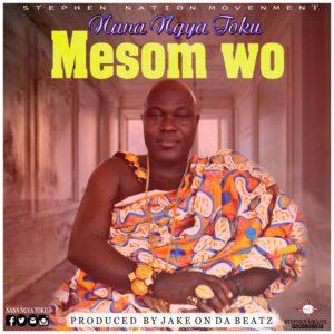 Download: Nana Ngya Toku – Mesom Wo (Prod. By Jake On Da Beatz)