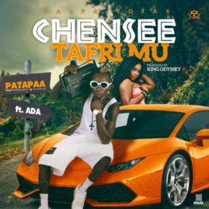 Download: Patapaa Ft. Ada – Chensee TafriMu (Prod. By King Odyssey)