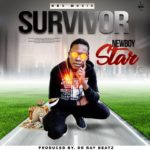 Download: Newboy Star – Survivor (Prod. By Dr Ray Beats)