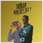 Download: Shaker Ft. Joey B – Who Dey Eat (Prod. By Fantom Beatz)