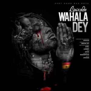 Download: Epixode – Wahala Dey (Prod By Dream Jay)