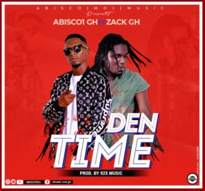 Abisco Ft. Zack Gh – Den Time (Prod. By 925 Music)