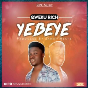 Qweku Rich – Yebeye (Prod. By Sammy Beatz)