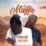 Chene One Ft. Wisa Greid – Aunty Maggie (Prod. By Abe Beatz)
