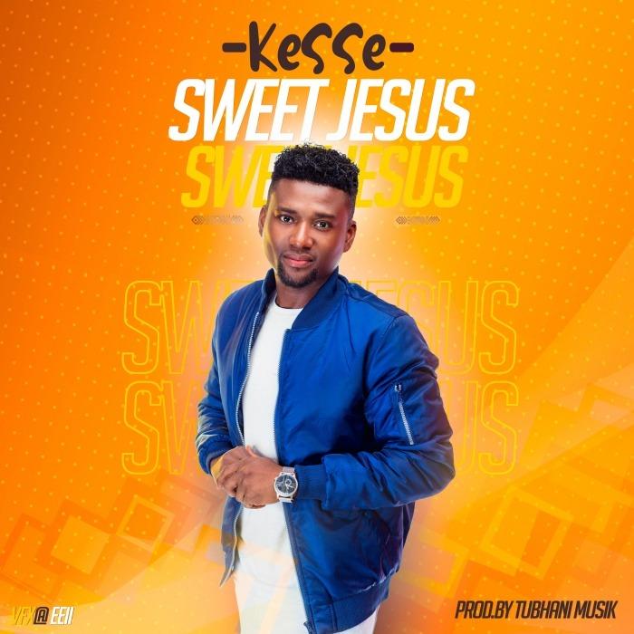 Download: Kesse – Sweet Jesus (Prod. By Tubhani Muzik)