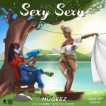 Download: Mugeez (R2bees) – Sexy Sexy (Prod by Zodivc)