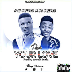 Kay Prince Ft. P4 Prince – Your Love (Prod. By Smooth Beatz)