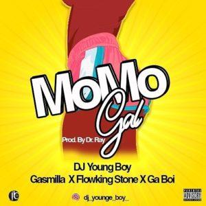 Download: DJ Young Boy Ft. Gasmila x Flowking Stone x GaBoi – MoMo Gal (Prod. By Dr Ray Beats)