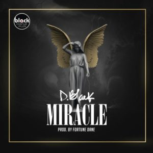Download: D-Black – Miracle (Prod. By Fortune Dane)