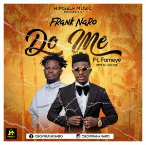 Download: Frank Naro Ft. Fameye – Do Me (Prod. By Kin Dee)