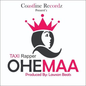 Taxi Rapper – Ohemaa (Prod. By Lawson Beatz)