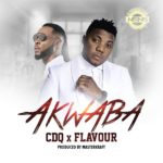 Download: CDQ – Akwaba ft. Flavour