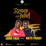 Long Face Ft. Krys Paddy – Romeo And Juliet (Prod. By Survivor beatz)
