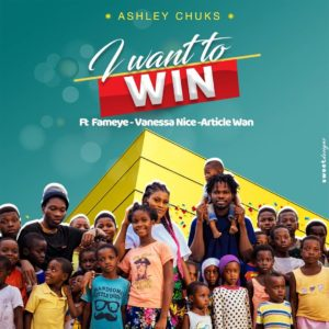 Download: Ashley Chuks Ft. Fameye x Article Wan x Vanessa Nice – I Want To Win