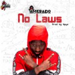 Download: Amerado – No Laws (Prod. By Apya)