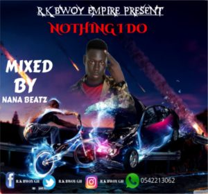 R.K Bwoy – Nothing I Do (Mixed By Nana Beatz)