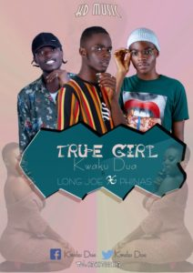 Kwaku Dua Ft. Long Joe x Phinas – True Girl (Prod. By NK Beatz)