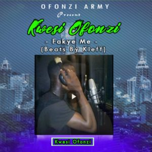 Kwesi Ofonzi – Fakye Me (Prod. By Kleff & Target Beatz)