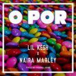 Download: Lil Kesh ft. Naira Marley – O Por (Prod. By Young Jonn)
