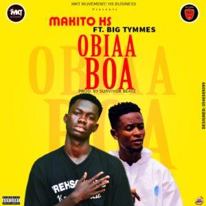 Makito Hs Feat. Big Tymmes – Obiaa Boa (Prod. by Survivor Beatz)