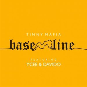Download: Tinny Mafia Ft. Davido x Ycee – Baseline (Prod. By Adey)