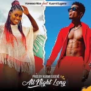 Download: Vanessa Nice ft. Kuami Eugene – All Night Long (Prod. By Kuami Eugene)